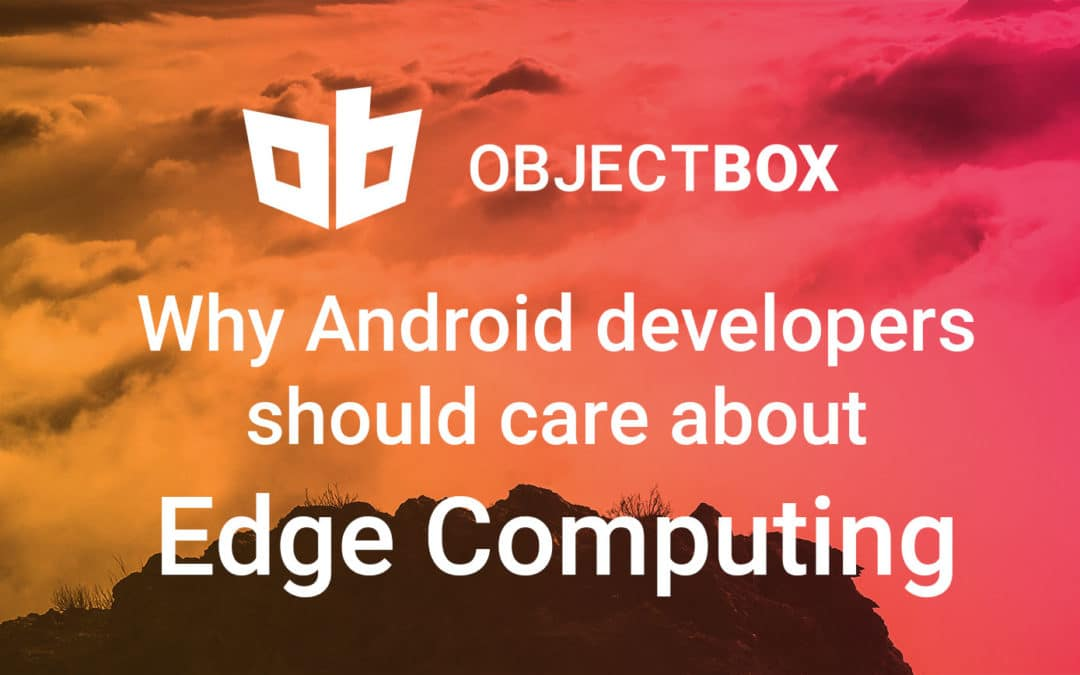 Offline-first – why Android app developers should care about Edge Computing