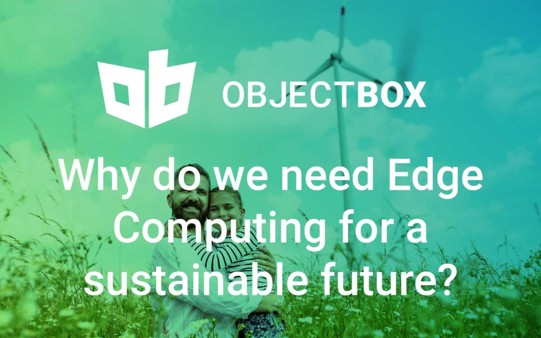 Why do we need Edge Computing for a sustainable future?