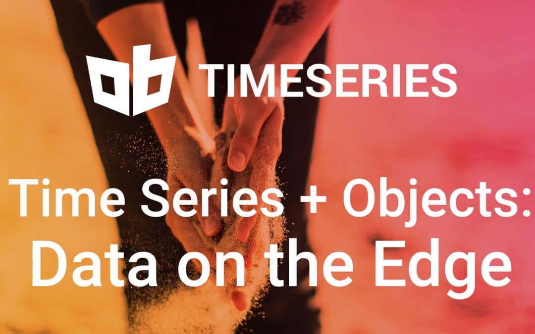 Time Series & Objects: Using Data on the Edge