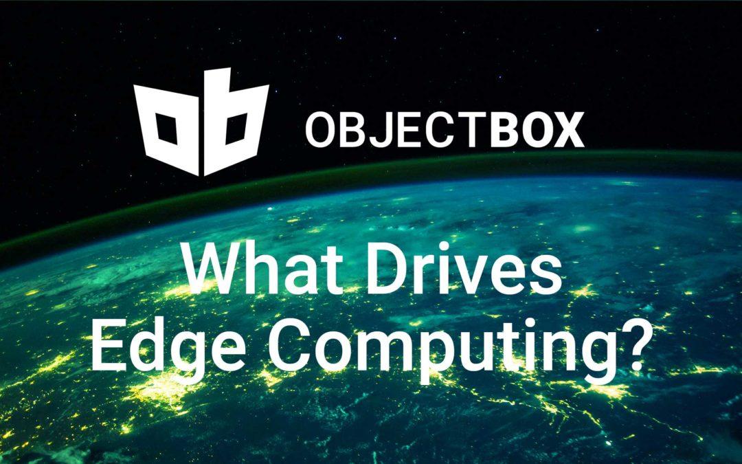 What Drives Edge Computing?